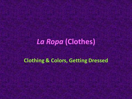 La Ropa (Clothes) Clothing & Colors, Getting Dressed.