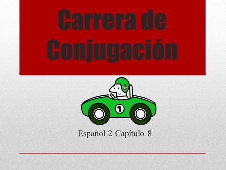 Carrera de Conjugación Español 2 Capítulo 8 Instrucciones Each row needs 1 piece of paper Number the paper 1-5 When the slide pops up, the first person.