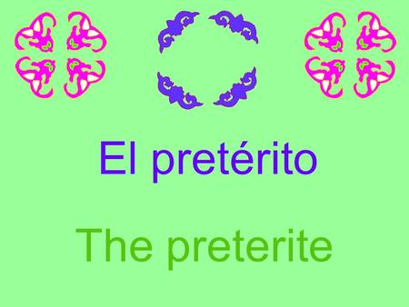 El pretérito The preterite. When do you use the preterite? Use it when you want to describe an action or event which began and ended in the past… It's.