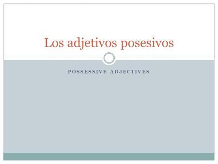 POSSESSIVE ADJECTIVES Los adjetivos posesivos. ¿Qué son? Possessive adjectives tell who owns or possesses something. My book Your pencil.