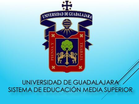 UNIVERSIDAD DE GUADALAJARA SISTEMA DE EDUCACIÓN MEDIA SUPERIOR.