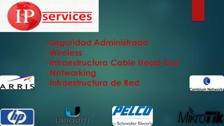 -Seguridad Administrada -Wireless -Infraestructura Cable Head-End -Networking -Infraestructura de Red.