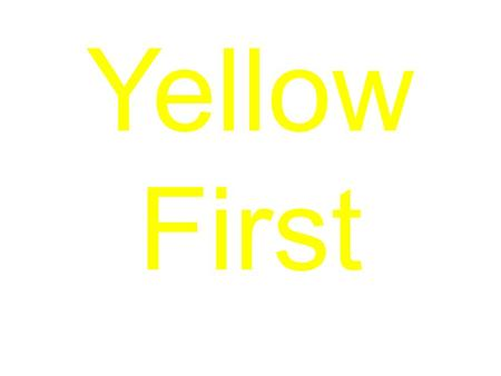 Yellow First. Blue First Red First Green First.