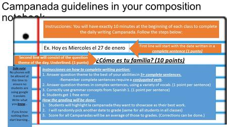 Campanada guidelines in your composition notebook ¿Cómo es tu familia? (10 points) Ex. Hoy es Miercoles el 27 de enero First line will start with the date.