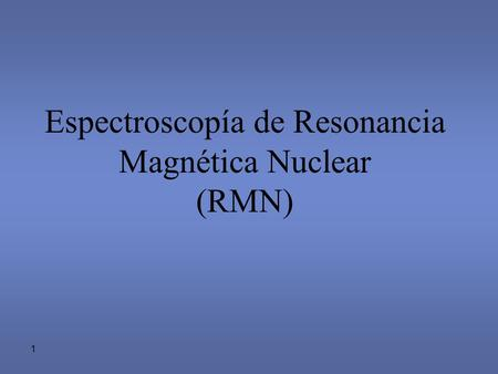 Espectroscopía de Resonancia Magnética Nuclear (RMN)