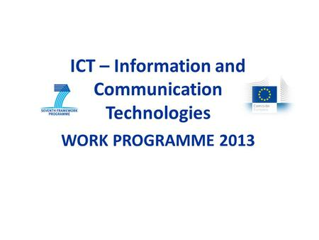 ICT – Information and Communication Technologies WORK PROGRAMME 2013.
