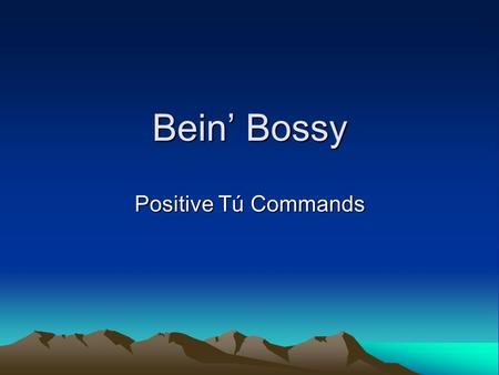 Bein' Bossy Positive Tú Commands. Regular commands - tú Positive commands tell a person what to do. –Get out of the pool! There's a shark! The subject.