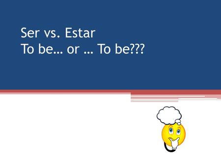 "Ser vs. Estar To be… or … To be???. First, conjugate the verb""SER""."