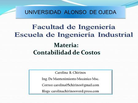 UNIVERSIDAD ALONSO DE OJEDA Carolina B. Chirinos Ing. De Mantenimiento Mecánico Msc. Correo: Blogs: carolinachirinosword.press.com.