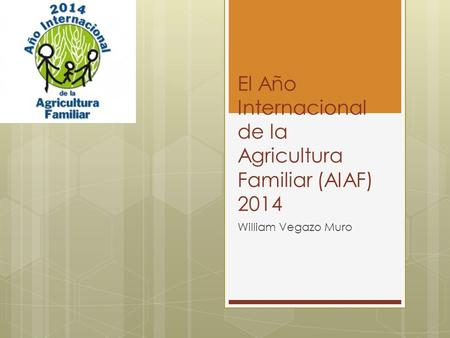 El Año Internacional de la Agricultura Familiar (AIAF) 2014 William Vegazo Muro.