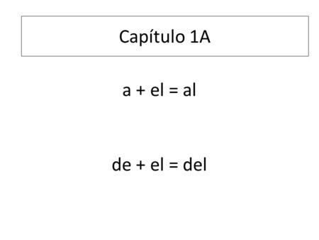 A + el = al de + el = del Capítulo 1A. To be pleasing to or To please Gustar I like your shoes! Your shoes are pleasing to me! I like to watch TV. To.