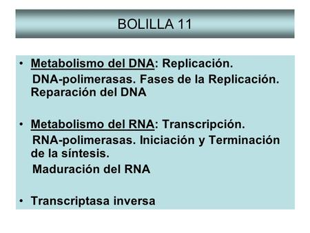 BOLILLA 11 Metabolismo del DNA: Replicación.