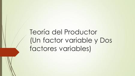 Teoría del Productor (Un factor variable y Dos factores variables)
