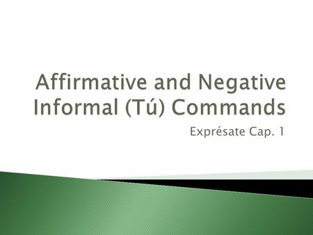 Exprésate Cap. 1. 1) In the affirmative commands you use the 3rd person (él, ella, usted) singular present tense Or 2) In the affirmative commands you.