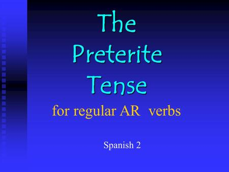 The Preterite Tense The Preterite Tense for regular AR verbs Spanish 2.