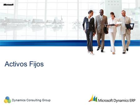 Dynamics Consulting Group Activos Fijos. Dynamics Consulting Group Configuración de Activos Fijos El módulo de Activos Fijos de Dynamics 2012 se integra.