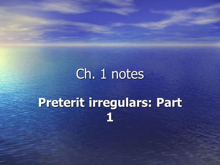Ch. 1 notes Preterit irregulars: Part 1. Regular Preterit Endings AR AR éamos asteasteis óaron.