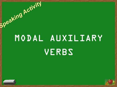 Speaking Activity MODAL AUXILIARY VERBS. Name something you can do.