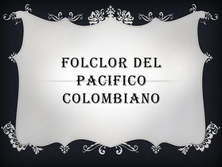 Folclor del pacifico colombiano