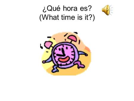 ¿Qué hora es? (What time is it?) Son las siete de la mañana. (It's 7:00 A.M) A las siete me despierto. (At 7:00 I wake up.)