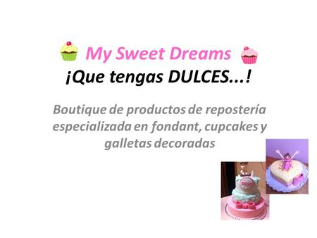 My Sweet Dreams ¡Que tengas DULCES...! Boutique de productos de repostería especializada en fondant, cupcakes y galletas decoradas.