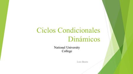 Ciclos Condicionales Dinámicos Luis Beato National University College.