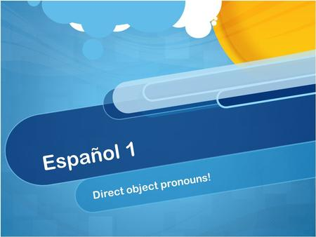 Español 1 Direct object pronouns!. A direct object tells who or what receives the action of the verb The direct object is the who or the what of the sentence.