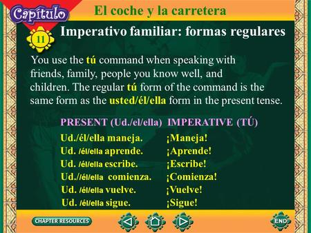 11 Imperativo familiar: formas regulares You use the tú command when speaking with friends, family, people you know well, and children. The regular tú.