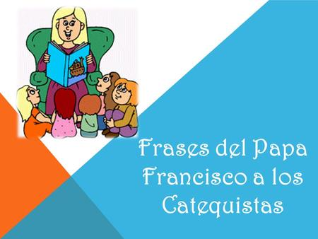 Frases del Papa Francisco a los Catequistas