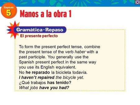 To form the present perfect tense, combine the present tense of the verb haber with a past participle. You generally use the Spanish present perfect in.