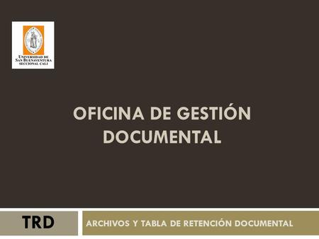 ARCHIVOS Y TABLA DE RETENCIÓN DOCUMENTAL OFICINA DE GESTIÓN DOCUMENTAL TRD.