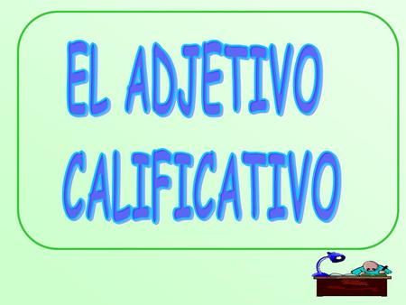 EL ADJETIVO CALIFICATIVO.