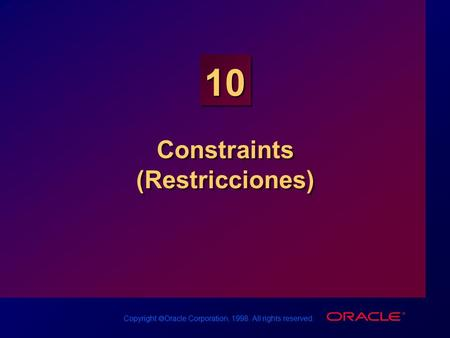 Copyright  Oracle Corporation, 1998. All rights reserved. 10 Constraints (Restricciones)