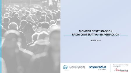 MONITOR DE SATISFACCION RADIO COOPERATIVA – IMAGINACCION MAYO 2016.