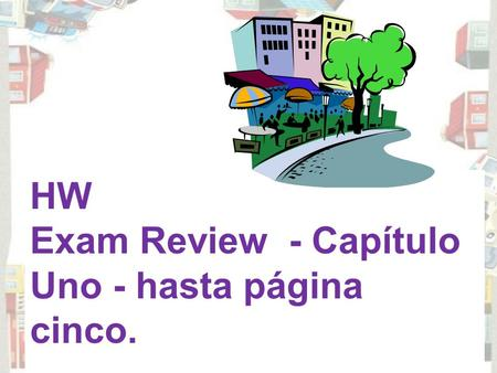 HW Exam Review - Capítulo Uno - hasta página cinco.