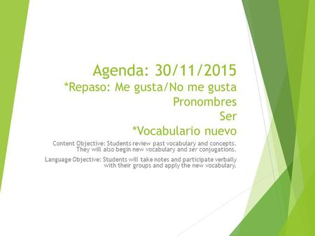Agenda: 30/11/2015 *Repaso: Me gusta/No me gusta Pronombres Ser *Vocabulario nuevo Content Objective: Students review past vocabulary and concepts. They.