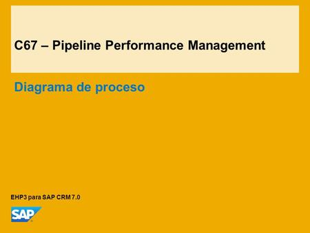 C67 – Pipeline Performance Management Diagrama de proceso EHP3 para SAP CRM 7.0.