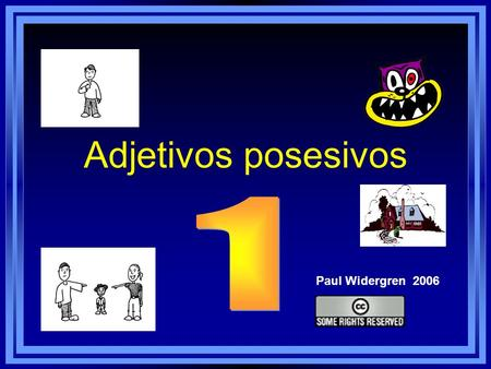 Adjetivos posesivos Paul Widergren 2006. Adjetivos posesivos… agree in gender (masculine/feminine) and number (singular/plural) with the noun that follows.