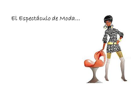 "El Espectáculo de Moda…. Requísitos: 1.You will work in groups of 3. Decide which one of you will be the ""modelo/modela"". The other two will be the commentators."