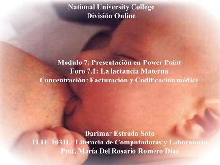 National University College División Online Modulo 7: Presentación en Power Point Foro 7.1: La lactancia Materna Concentración: Facturación y Codificación.
