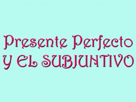 Presente Perfecto Y EL SUBJUNTIVO. Past Participle All perfect tenses are made up of two parts: the helping verb and the past participle of the main verb: