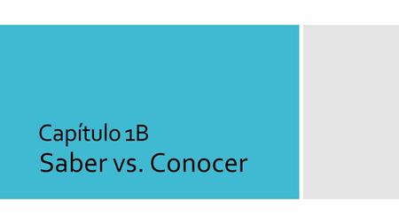 Capítulo 1B Saber vs. Conocer. You already know the present-tense forms of saber and conocer. Saber and conocer both follow the pattern of regular -er.