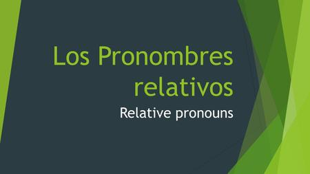 Los Pronombres relativos Relative pronouns. Relative pronouns are words that:  Connect ideas within one sentence  Most frequently refer back to a noun.