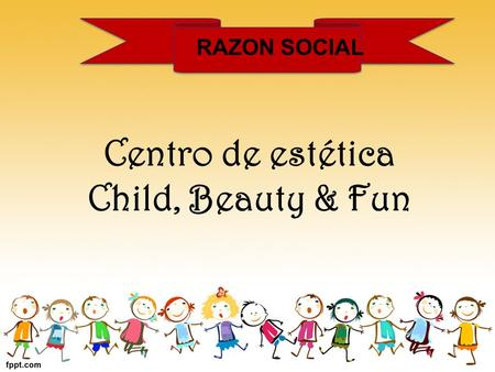 RAZON SOCIAL Centro de estética Child, Beauty & Fun.
