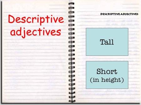 Descriptive adjectives Alto Alta Tall Bajo Baja Short (in height)