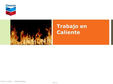 Global Marketing © Chevron 2005 Rev. 1 Trabajo en Caliente.