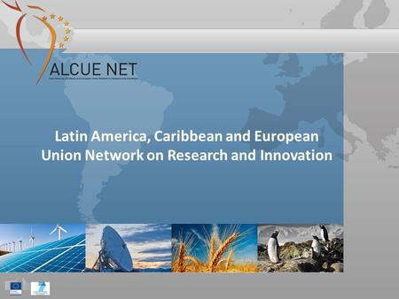 Latin America, Caribbean and European Union Network on Research and Innovation.