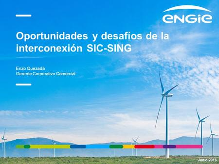 Oportunidades y desafíos de la interconexión SIC-SING Enzo Quezada Gerente Corporativo Comercial 00/00/2015PRESENTATION TITLE ( FOOTER CAN BE PERSONALIZED.