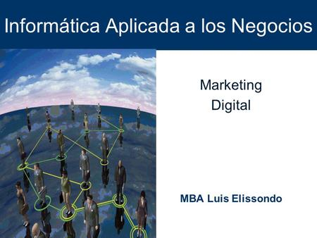 Informática Aplicada a los Negocios Marketing Digital MBA Luis Elissondo.