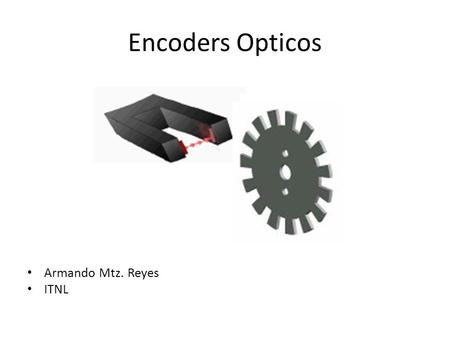 Encoders Opticos Armando Mtz. Reyes ITNL.